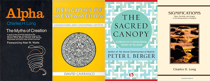 "Book covers, L to R: ""Alpha,"" by Charles H. Long; ""Religions of Mesoamerica,"" by David Carrasco; ""The Sacred Canopy"" by Peter Berger; ""Significations,"" by Charles H. Long"